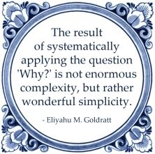5 x why eliyahu goldratt systematically question why complexity simplicity