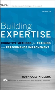 building expertise cognitive methods training performance improvement ruth colvin clark