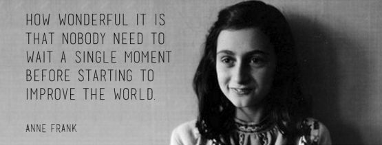 change wait single moment world anne frank quote