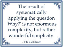eli goldratt systematicaly applying question why simplicity