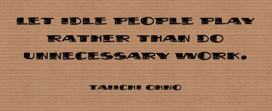 let idle people play taiichi ohno lean