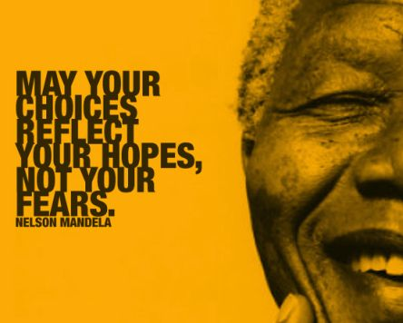 may your choices reflect your hopes nelson mandela