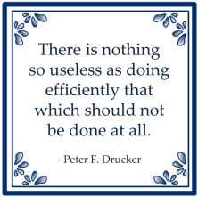 nothing so useless as doing efficiently that which should not be done at all peter drucker