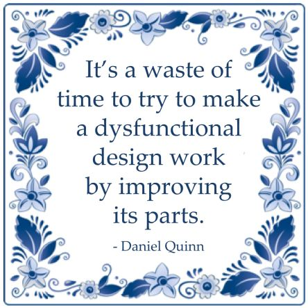waste of time to try to make a dysfunctional desig work daniel quinn quote